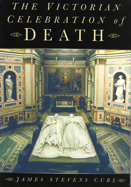 The Victorian Celebration of Death (19) - James Stevens Curl Celebration Of Death