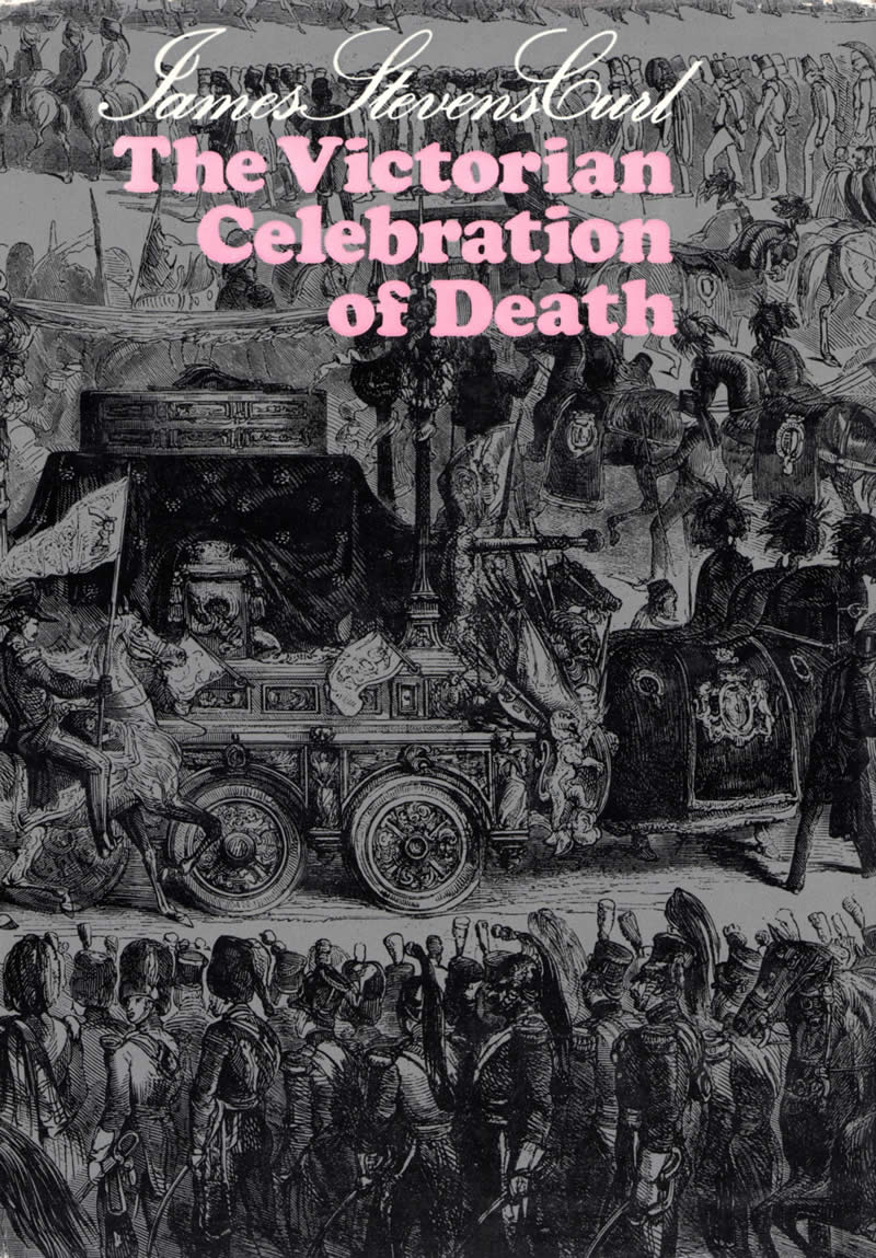 The Victorian Celebration of Death (35) - James Stevens Curl Celebration Of Death
